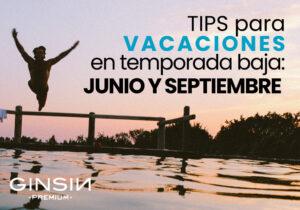 Tips para vacaciones en temporada baja: junio y septiembre. GINSIN