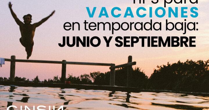 Tips para vacaciones en temporada baja junio y septiembre